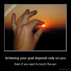 Achieving your goal depends only on you - Even if you want to touch the sun
