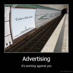 Advertising - it's working against you