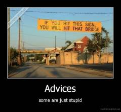 Advices - some are just stupid
