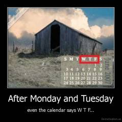 After Monday and Tuesday - even the calendar says W T F...