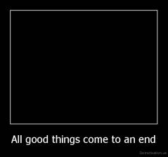 All good things come to an end -