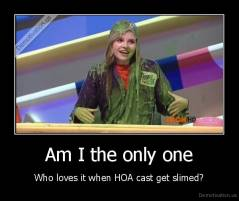 Am I the only one - Who loves it when HOA cast get slimed?