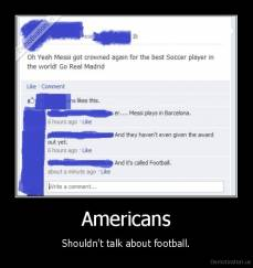 Americans - Shouldn't talk about football.