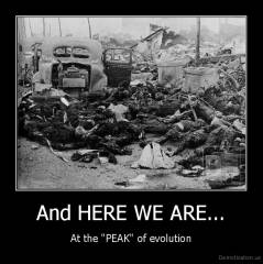 "And HERE WE ARE... - At the ""PEAK"" of evolution"