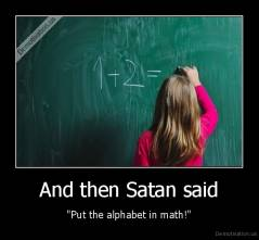 "And then Satan said - ""Put the alphabet in math!"""
