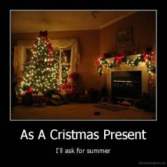 As A Cristmas Present - I'll ask for summer