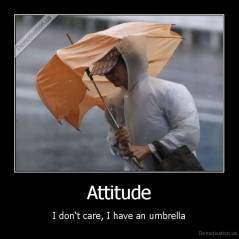 Attitude - I don't care, I have an umbrella