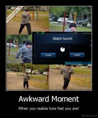 Awkward Moment - When you realize how fast you are!