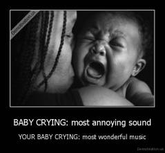 BABY CRYING: most annoying sound - YOUR BABY CRYING: most wonderful music