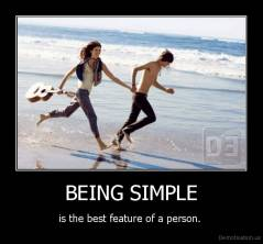 BEING SIMPLE - is the best feature of a person.