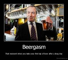 Beergasm - That moment when you take your first sip of beer after a long day