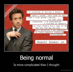 Being normal - Is more complicated than I thought