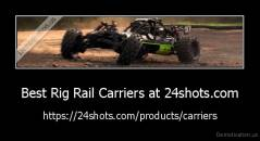 Best Rig Rail Carriers at 24shots.com - https://24shots.com/products/carriers