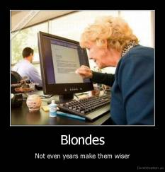 Blondes - Not even years make them wiser
