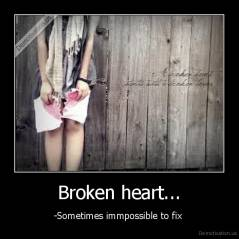 Broken heart... - -Sometimes immpossible to fix