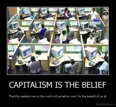 CAPITALISM IS THE BELIEF - That the nastiest men in the world will somehow work for the benefit of us all