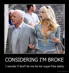 CONSIDERING I'M BROKE -  I wonder if she'll let me be her sugar-free daddy