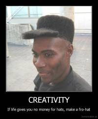CREATIVITY - If life gives you no money for hats, make a fro-hat