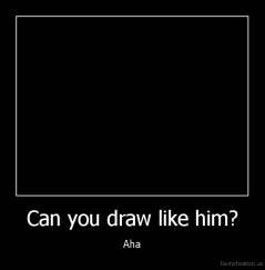 Can you draw like him? - Aha