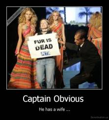 Captain Obvious  - He has a wife ...