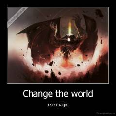 Change the world - use magic