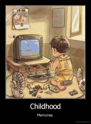 Childhood - Memories.