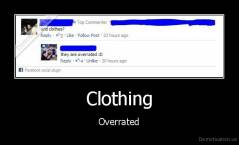 Clothing - Overrated