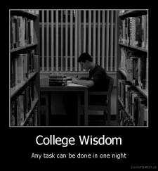 College Wisdom - Any task can be done in one night
