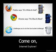 Come on, - Internet Explorer!