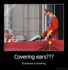 Covering ears??? - Someone is blowing