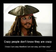 Crazy people don't know they are crazy | Demotivation.us