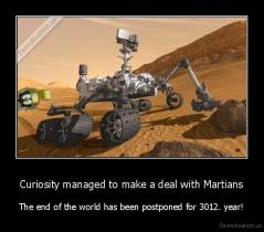 Curiosity managed to make a deal with Martians - The end of the world has been postponed for 3012. year!