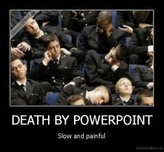 DEATH BY POWERPOINT - Slow and painful