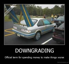 DOWNGRADING - Official term for spending money to make things worse