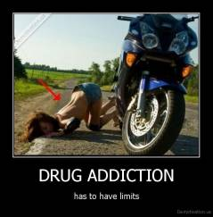 DRUG ADDICTION - has to have limits