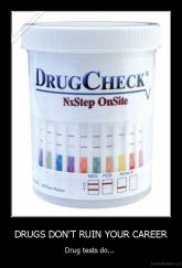 DRUGS DON'T RUIN YOUR CAREER - Drug tests do...
