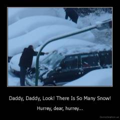Daddy, Daddy, Look! There Is So Many Snow! - Hurrey, dear, hurrey...