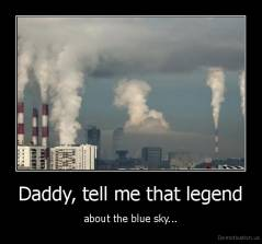 Daddy, tell me that legend - about the blue sky...