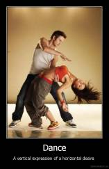 Dance - A vertical expression of a horizontal desire