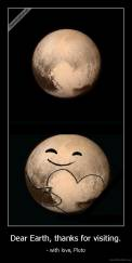 Dear Earth, thanks for visiting. - - with love, Pluto