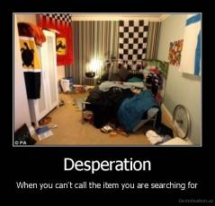 Desperation - When you can't call the item you are searching for