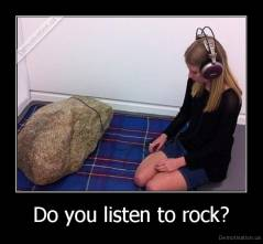 Do you listen to rock? -