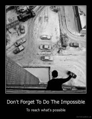 Don't Forget To Do The Impossible - To reach what's possible