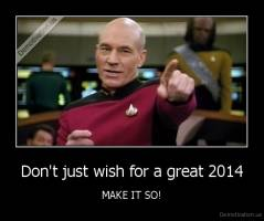 Don't just wish for a great 2014 - MAKE IT SO!