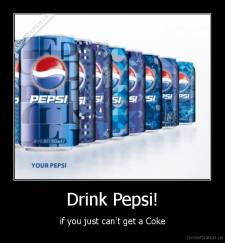Drink Pepsi! - if you just can't get a Coke