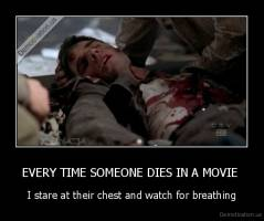 EVERY TIME SOMEONE DIES IN A MOVIE  - I stare at their chest and watch for breathing