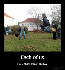 Each of us - has a Harry Potter inside...