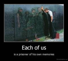 Each of us - is a prisoner of his own memories