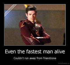 Even the fastest man alive - Couldn't run away from friendzone