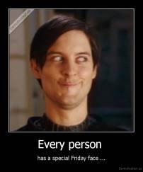 Every person  - has a special Friday face ...